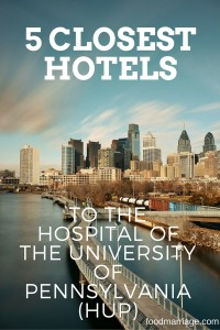 5 Closest Hotels to the Hospital of the University of Pennsylvania (HUP) | @FoodMarriage | www.foodmarriage.com